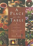 A place at the table : liturgies and resources for Christ-centred hospitality