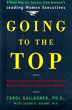 Going to the top : a road map for success from America's leading women executives