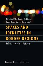 Spaces and identities in border regions : politics - media - subjects