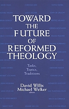 Toward the future of Reformed theology : tasks, topics, traditions