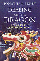 Dealing with the dragon : a year in the new Hong Kong