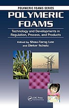 Polymeric foams : technology and developments in regulation, process, and products