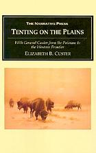 Tenting on the plains : with General Custer from the Potomac to the western frontier