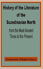 History of the literature of the Scandinavian North from the most ancient times to the present