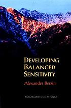Developing balanced sensibility : practical buddhist exercises for daily life