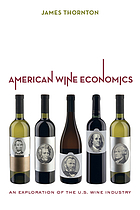 American wine economics : an exploration of the U.S. wine industry