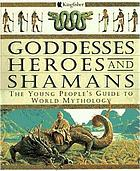 Goddesses, heroes, and shamans : the young people's guide to world mythology.