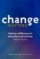 Change matters : making a difference in education and training