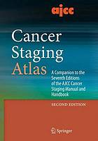 AJCC cancer staging atlas : a companion to the seventh editions of the AJCC cancer staging manual and handbook