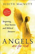 Angels are for real : inspiring, true stories and biblical answers