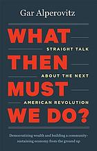 What then must we do? : straight talk about the next American revolution