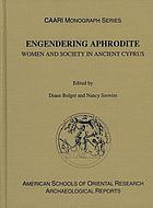 Engendering Aphrodite : women and society in ancient Cyprus