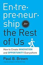 Entrepreneurship for the rest of us : how to create innovation and opportunity everywhere