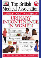 The British Medical Association family doctor guide to Urinary incontinence in women