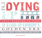 I'm dying up here : [heartbreak and high times in stand-up comedy's golden era]