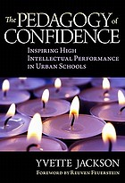 The pedagogy of confidence : inspiring high intellectual performance in urban schools