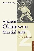 Ancient Okinawan martial arts : koryu uchinadi