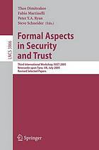 Formal Aspects in Security and Trust (vol. # 3866) : Third International Workshop, FAST 2005, Newcastle upon Tyne, UK, July 18-19, 2005, Revised Selected Papers