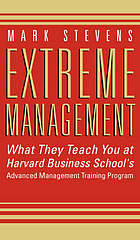 Extreme management : what they teach you at Harvard Business School's advanced management program