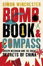 Bomb, book and compass : Joseph Needham and the great secrets of China
