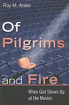 Of pilgrims and fire : when God shows up at the movies