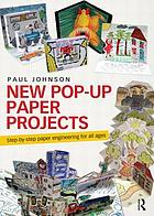 New pop-up paper projects : step-by-step paper engineering for all ages