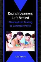 English learners left behind : standardized testing as language policy