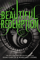 Beautiful creatures novel. 04 : beautiful redemption