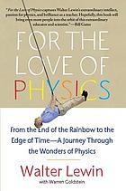 For the love of physics : from the end of the rainbow to the edge of time-- a journey through the wonders of physics
