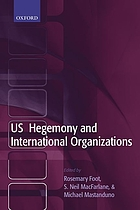 US hegemony in an organized world : the United States and multilateral institutions