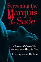 Screening the Marquis de Sade : pleasure, pain and the transgressive body in film