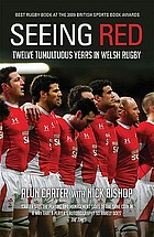 Seeing red : twelve tumultuous years in Welsh Rugby