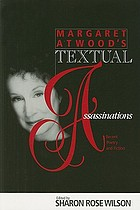 Margaret Atwood's textual assassinations : recent poetry and fiction
