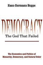 Democracy - the god that failed : the economics and politics of monarchy, democracy, and natural order