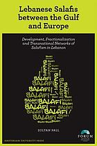 Lebanese Salafis between the Gulf and Europe : development, fractionalization and transnational networks of Salafism in Lebanon