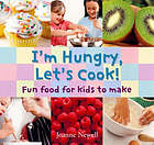 I'm hungry, let's cook : fun food for kids to make