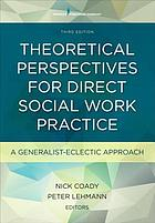 Theoretical perspectives for direct social work practice : a generalist-eclectic approach