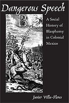 Dangerous speech : a social history of blasphemy in colonial Mexico
