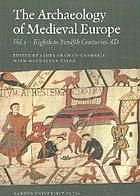 The archaeology of medieval Europe. / Volume 1, Eighth to twelfth centuries AD