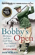 Bobby's open : Mr Jones and the golf shot that defined a legend