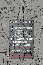 On original sin ; and, A disputation with the Jew, Leo, concerning the Advent of Christ, the Son of God : two theological treatises