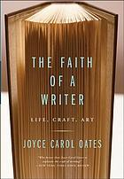 The faith of a writer : life, craft, art