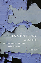 Reinventing the soul : posthumanist theory and psychic life