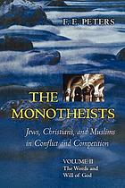 The monotheists : Jews, Christians, and Muslims in conflict and competition