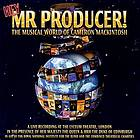 Hey, Mr. Producer! : the musical world of Cameron Mackintosh.
