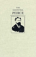 The essential Peirce : selected philosophical writings