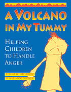 A volcano in my tummy : helping children to handle anger : a resource book for parents, caregivers and teachers
