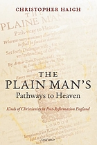 The plain man's pathways to Heaven : kinds of Christianity in post-Reformation England, 1570 - 1640