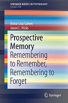 Prospective Memory : Remembering to Remember, Remembering to Forget