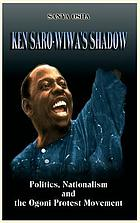 Ken Saro-Wiwa's shadow : politics, nationalism and the Ogoni protest movement